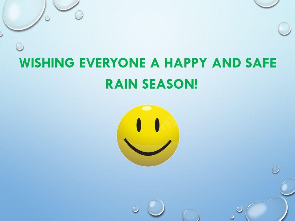 WISHING EVERYONE A HAPPY AND SAFE RAIN SEASON!