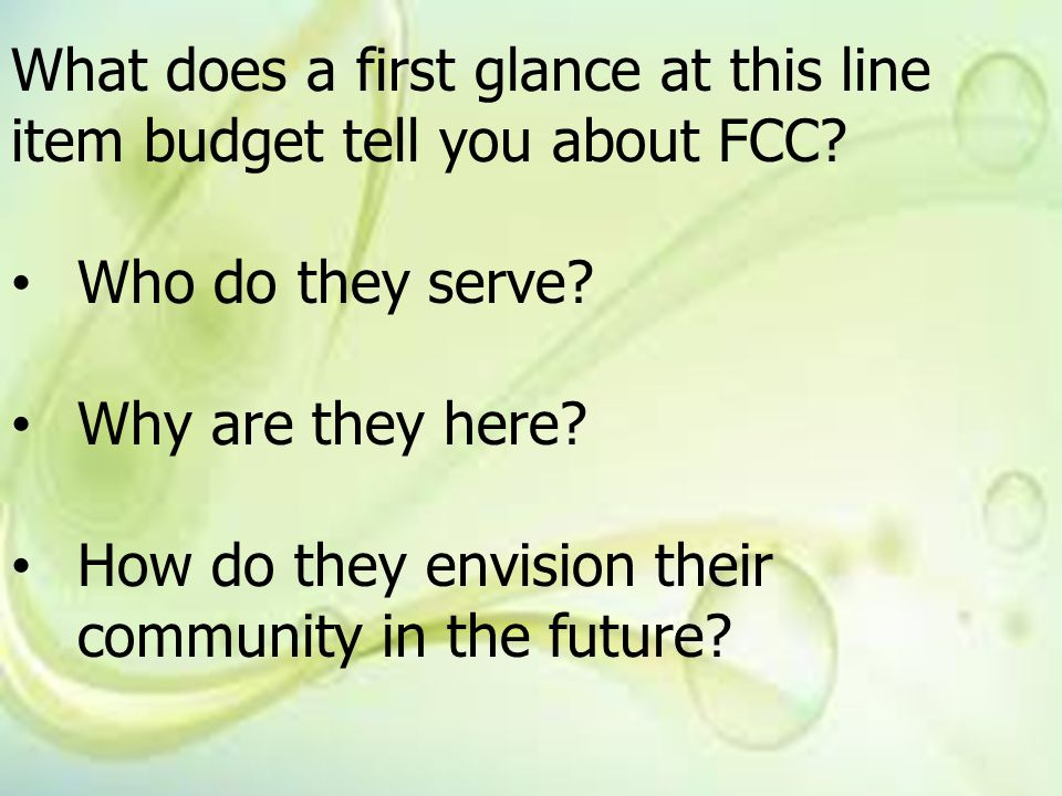 What does a first glance at this line item budget tell you about FCC? Who do they serve? Why are they here? How do they envision their community in th