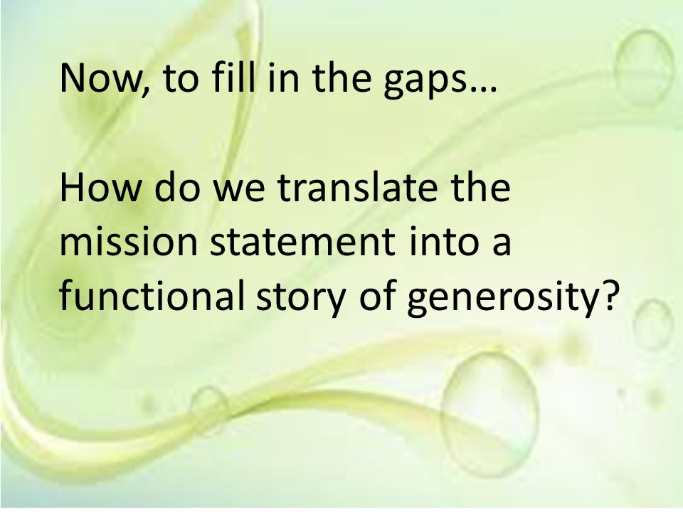 Now, to fill in the gaps… How do we translate the mission statement into a functional story of generosity?