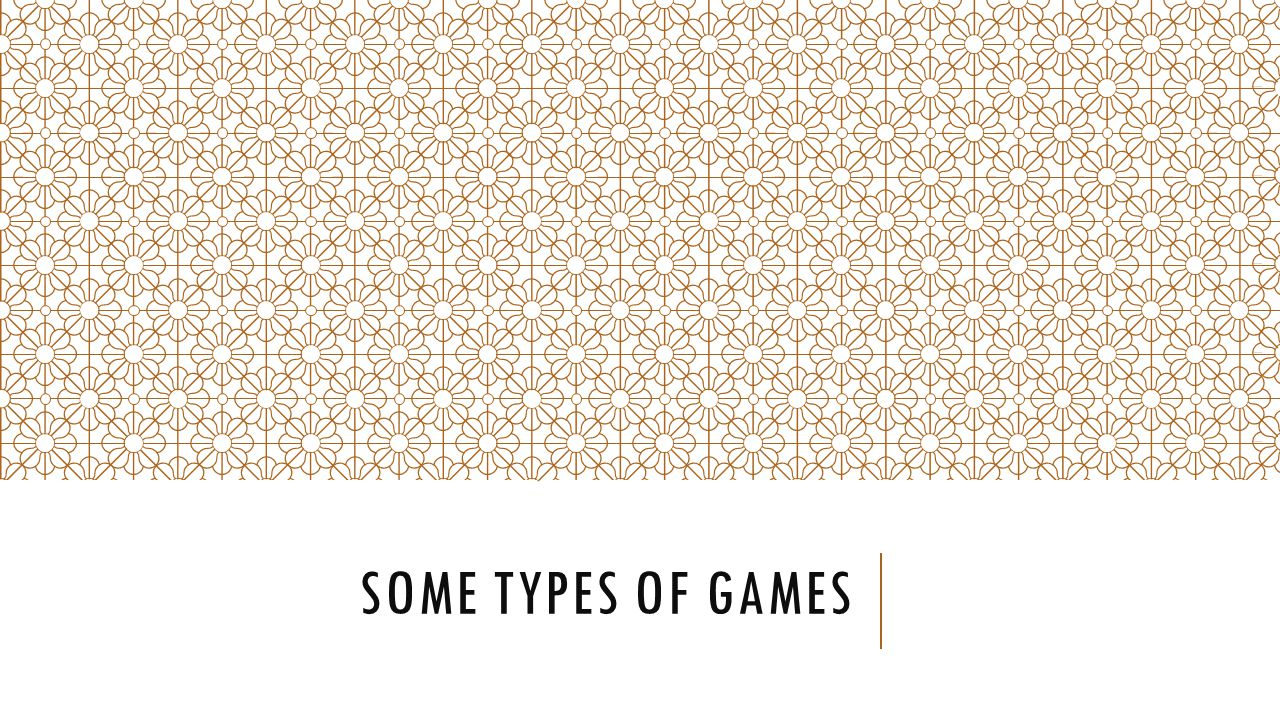 SOME TYPES OF GAMES