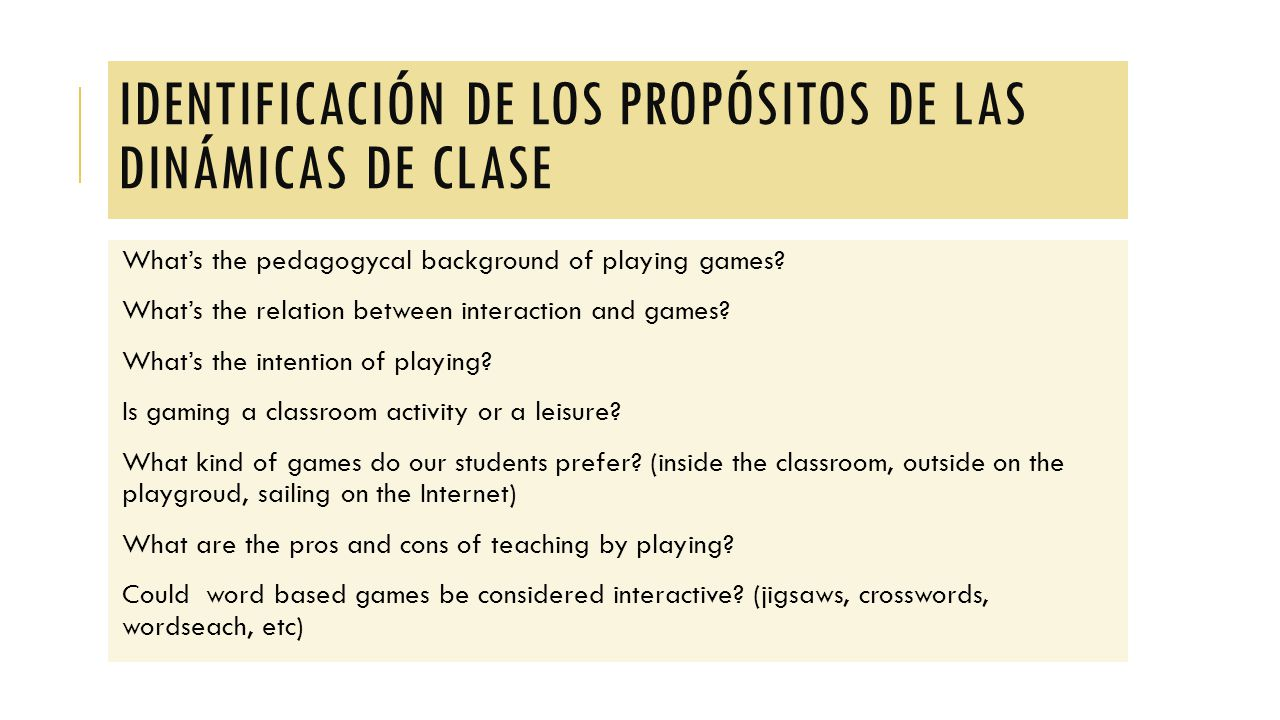 IDENTIFICACIÓN DE LOS PROPÓSITOS DE LAS DINÁMICAS DE CLASE What's the pedagogycal background of playing games.