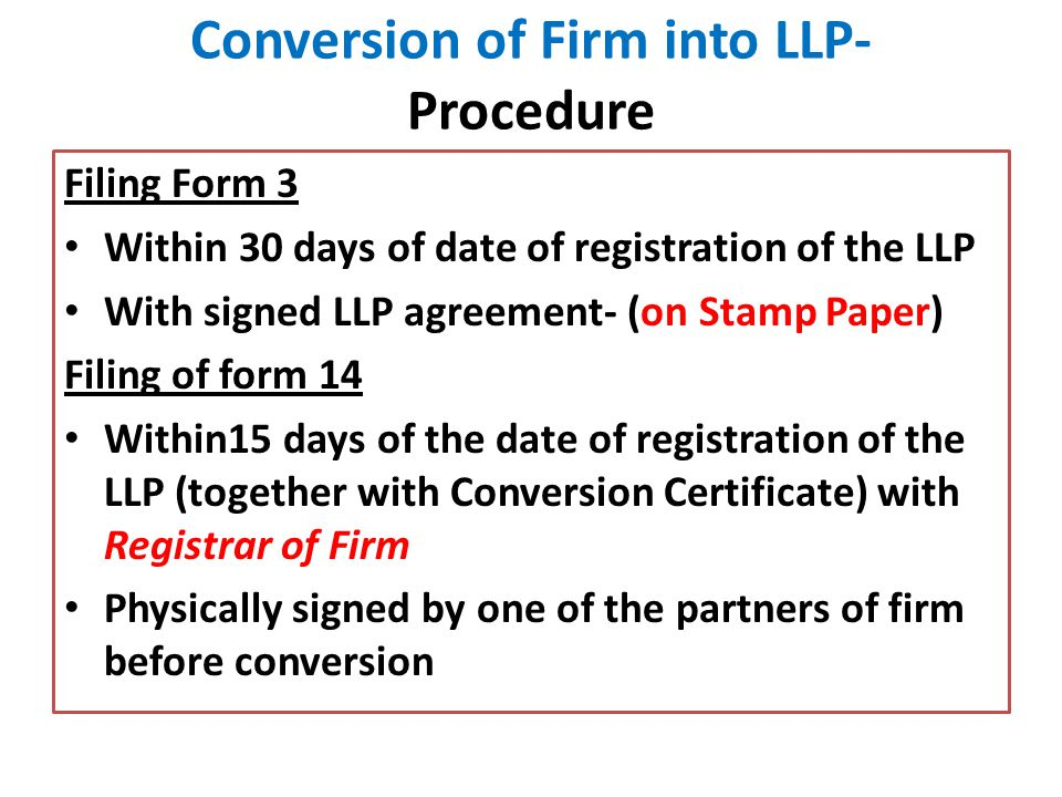 Conversion of Firm into LLP- Procedure Filing Form 3 Within 30 days of date of registration of the LLP With signed LLP agreement- (on Stamp Paper) Fil