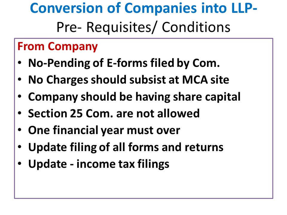 Conversion of Companies into LLP- Pre- Requisites/ Conditions From Company No-Pending of E-forms filed by Com. No Charges should subsist at MCA site C