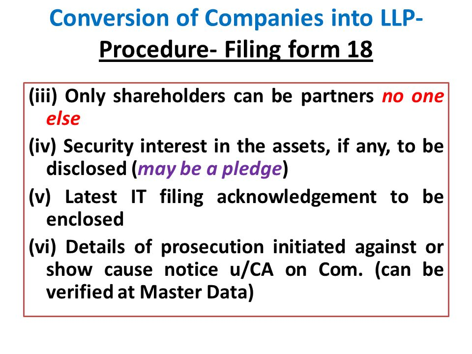 Conversion of Companies into LLP- Procedure- Filing form 18 (iii) Only shareholders can be partners no one else (iv) Security interest in the assets,