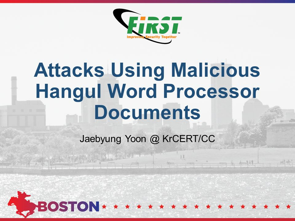 Attacks Using Malicious Hangul Word Processor Documents Jaebyung Yoon @ KrCERT/CC