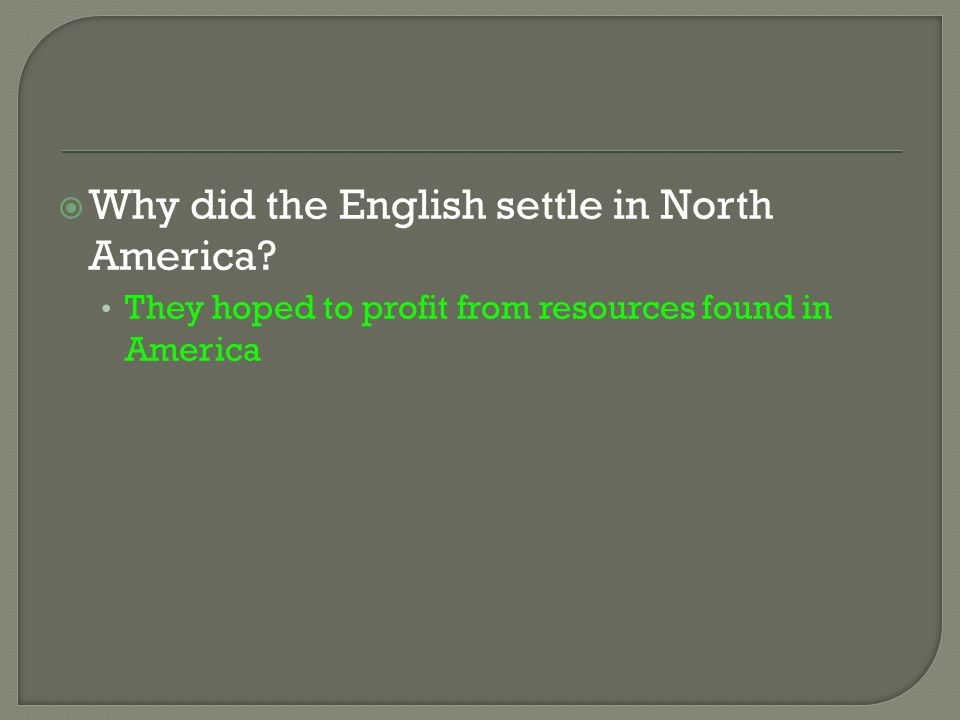  Why did the English settle in North America? They hoped to profit from resources found in America