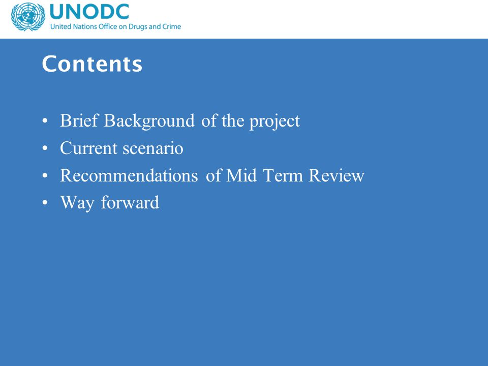 Contents Brief Background of the project Current scenario Recommendations of Mid Term Review Way forward