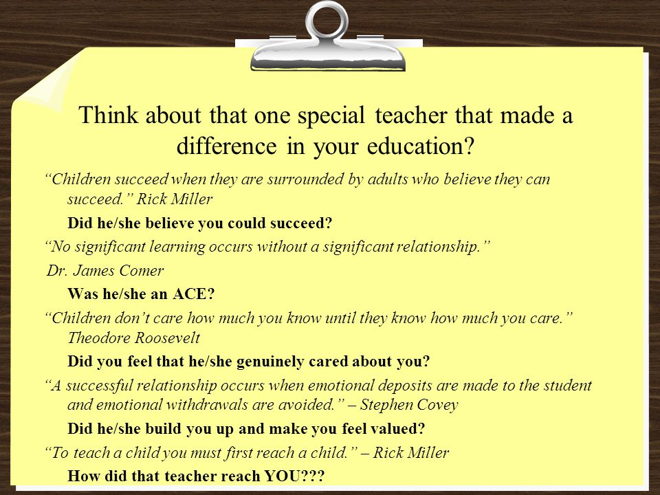 Think about that one special teacher that made a difference in your education.