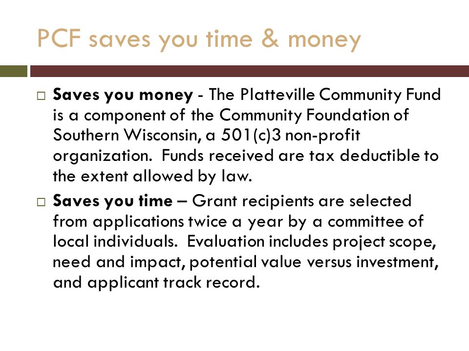 PCF saves you time & money  Saves you money - The Platteville Community Fund is a component of the Community Foundation of Southern Wisconsin, a 501(