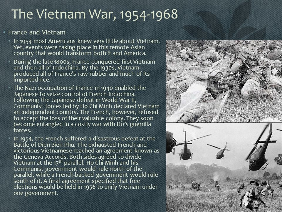 The Vietnam War, 1954-1968 France and Vietnam In 1954 most Americans knew very little about Vietnam. Yet, events were taking place in this remote Asia