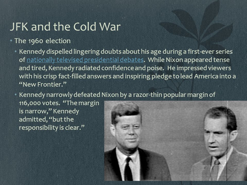 JFK and the Cold War The 1960 election Kennedy dispelled lingering doubts about his age during a first-ever series of nationally televised presidentia