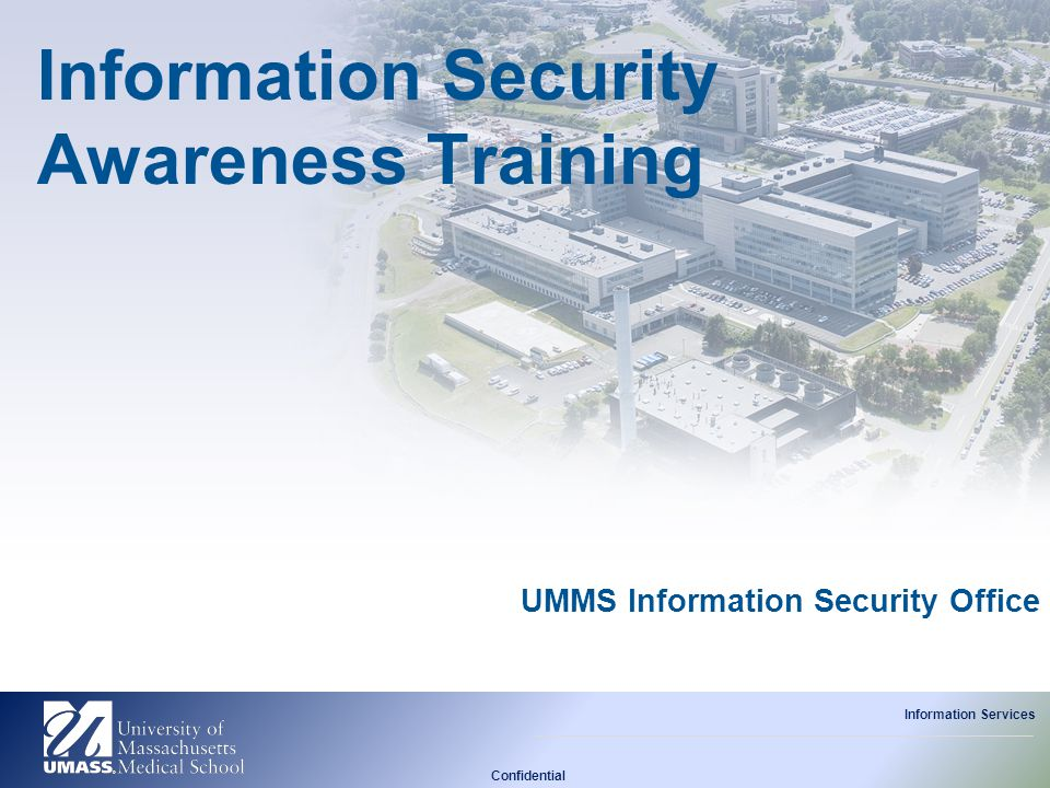 Confidential Information Services UMMS Information Security Office Information Security Awareness Training