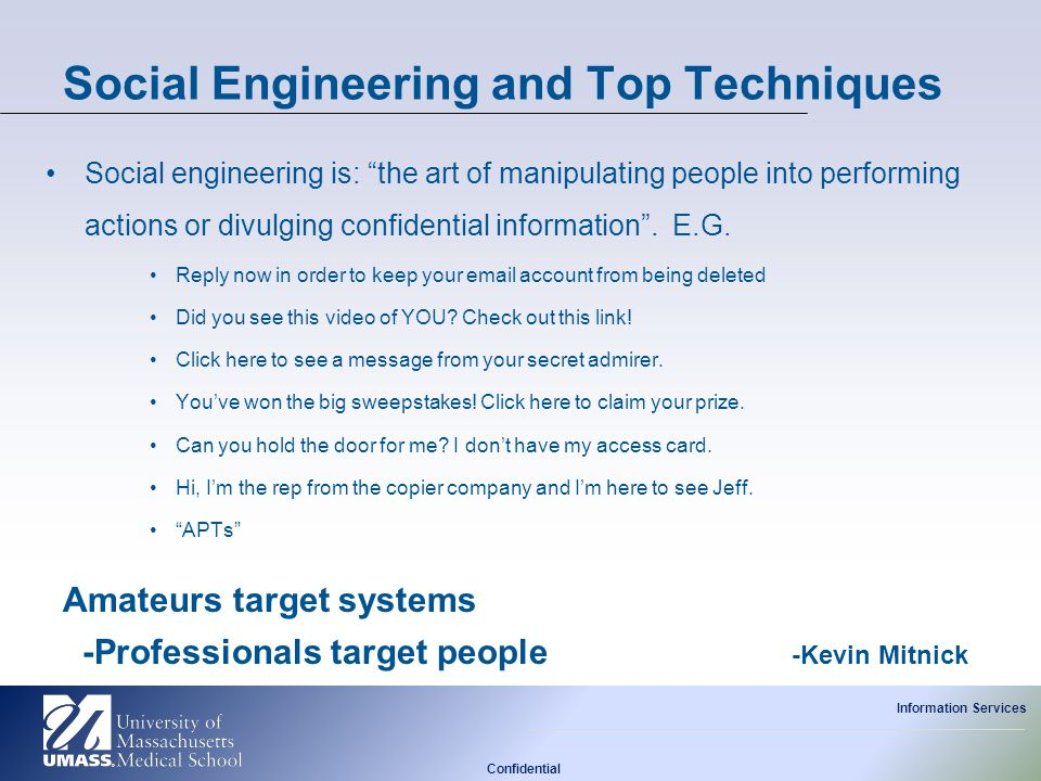 """Confidential Information Services Social Engineering and Top Techniques Social engineering is: """"the art of manipulating people into performing actions"""