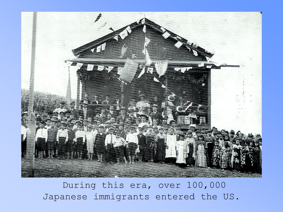 During this era, over 100,000 Japanese immigrants entered the US.