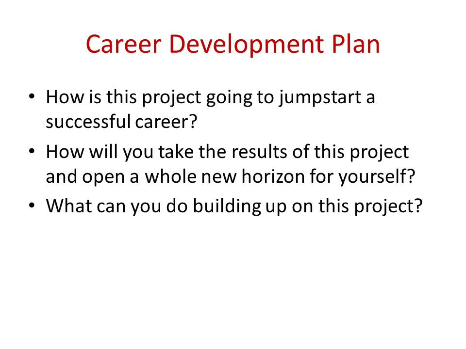 Career Development Plan How is this project going to jumpstart a successful career.