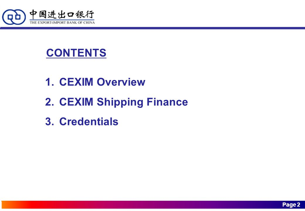 Page 2 Page 2 1.CEXIM Overview 2.CEXIM Shipping Finance 3.Credentials CONTENTS
