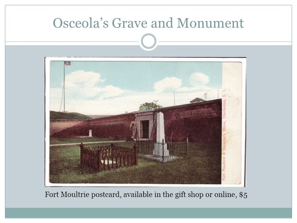 Osceola's Grave and Monument Fort Moultrie postcard, available in the gift shop or online, $5