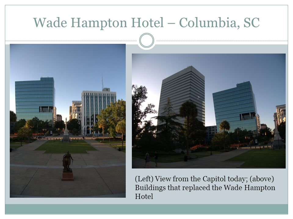 (Left) View from the Capitol today; (above) Buildings that replaced the Wade Hampton Hotel