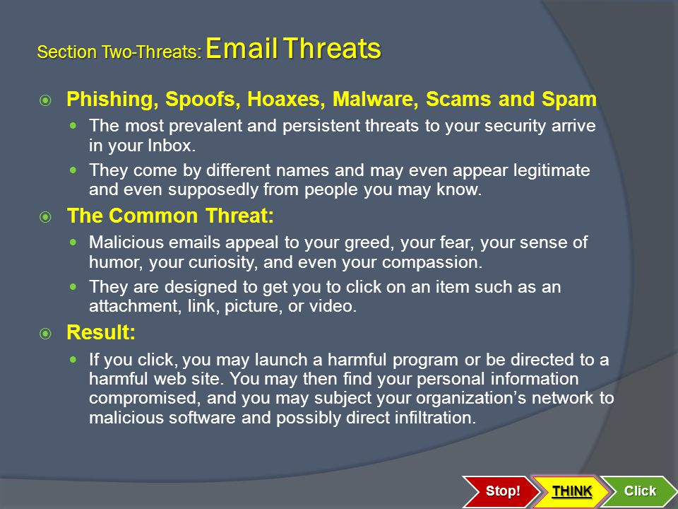 Section Two-Threats: Email Threats  Phishing, Spoofs, Hoaxes, Malware, Scams and Spam The most prevalent and persistent threats to your security arrive in your Inbox.