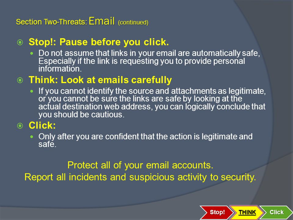 Section Two-Threats: Email (continued)  Stop!: Pause before you click.