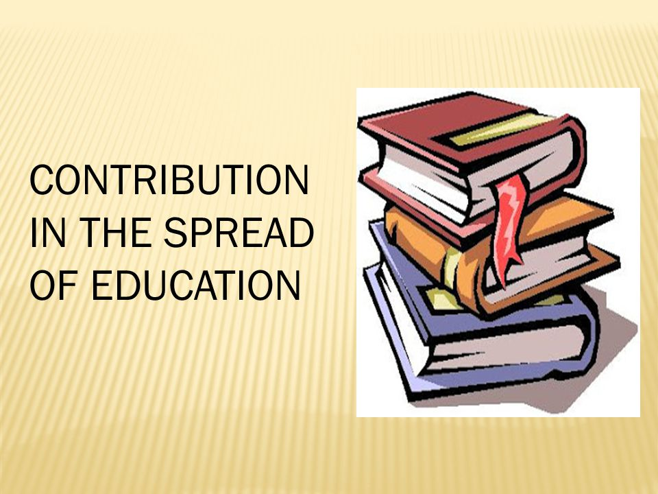 CONTRIBUTION IN THE SPREAD OF EDUCATION