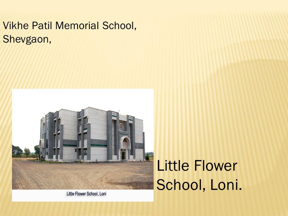 Vikhe Patil Memorial School, Shevgaon, Little Flower School, Loni.