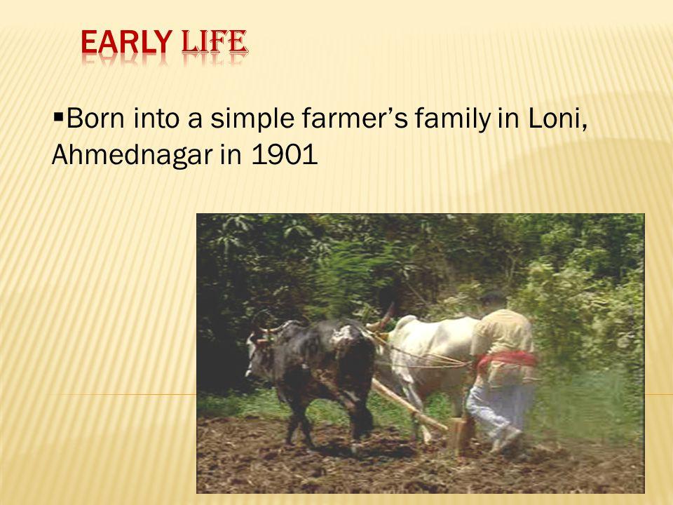  Born into a simple farmer's family in Loni, Ahmednagar in 1901