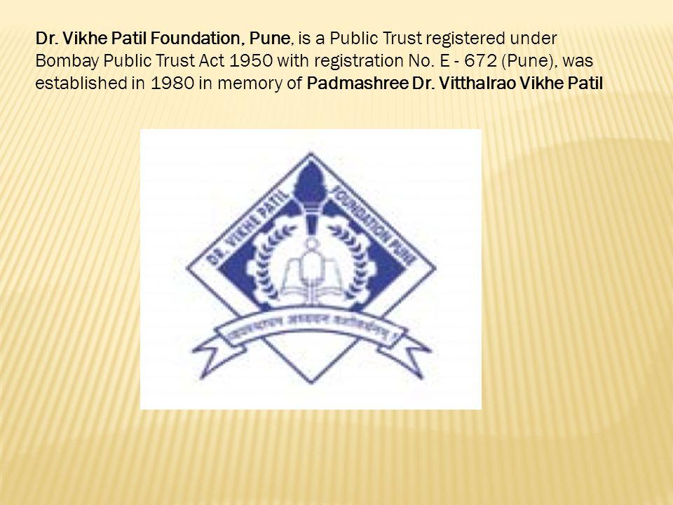 Dr. Vikhe Patil Foundation, Pune, is a Public Trust registered under Bombay Public Trust Act 1950 with registration No. E - 672 (Pune), was establishe