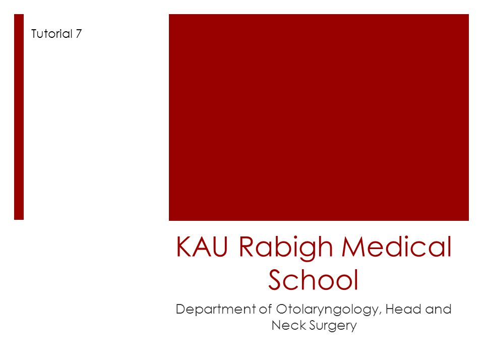 KAU Rabigh Medical School Department of Otolaryngology, Head and Neck Surgery Tutorial 7