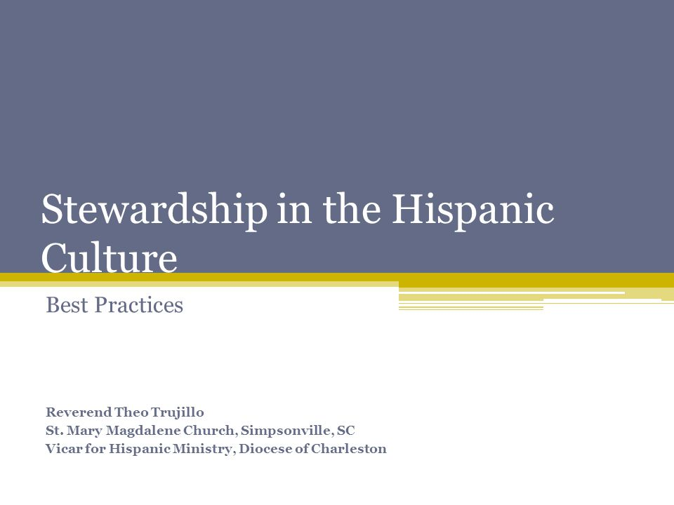 Stewardship in the Hispanic Culture Best Practices Reverend Theo Trujillo St.