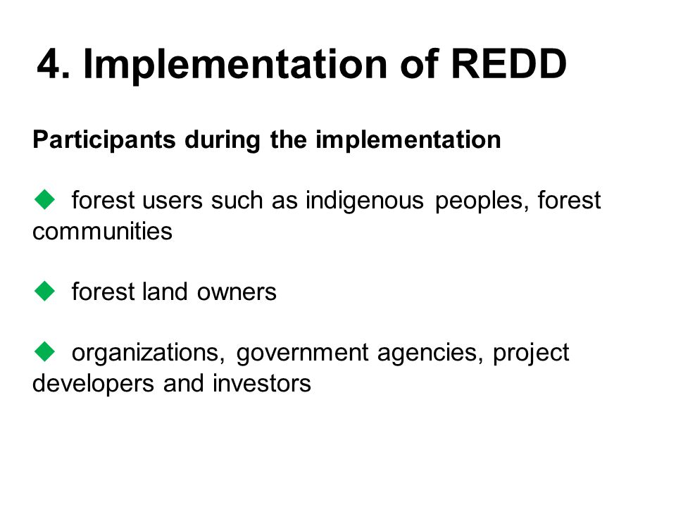 4. Implementation of REDD Participants during the implementation  forest users such as indigenous peoples, forest communities  forest land owners 