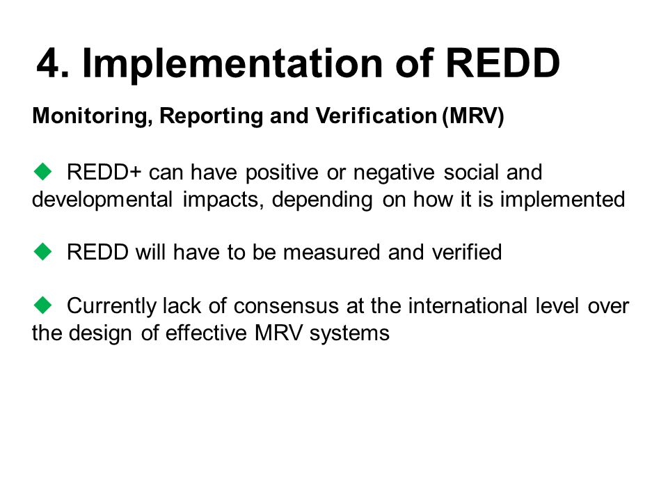 4. Implementation of REDD Monitoring, Reporting and Verification (MRV)  REDD+ can have positive or negative social and developmental impacts, dependi