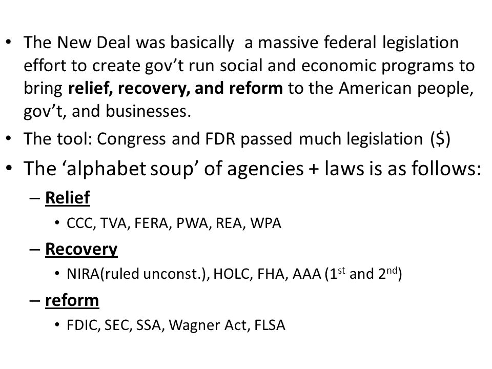 The New Deal was basically a massive federal legislation effort to create gov't run social and economic programs to bring relief, recovery, and reform to the American people, gov't, and businesses.