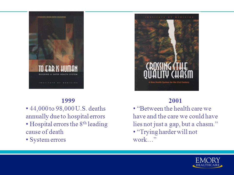 """1999 44,000 to 98,000 U.S. deaths annually due to hospital errors Hospital errors the 8 th leading cause of death System errors 2001 """"Between the heal"""