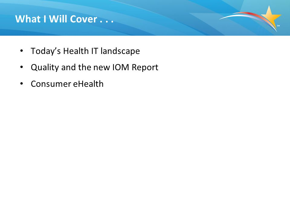 3 What I Will Cover... Today's Health IT landscape Quality and the new IOM Report Consumer eHealth