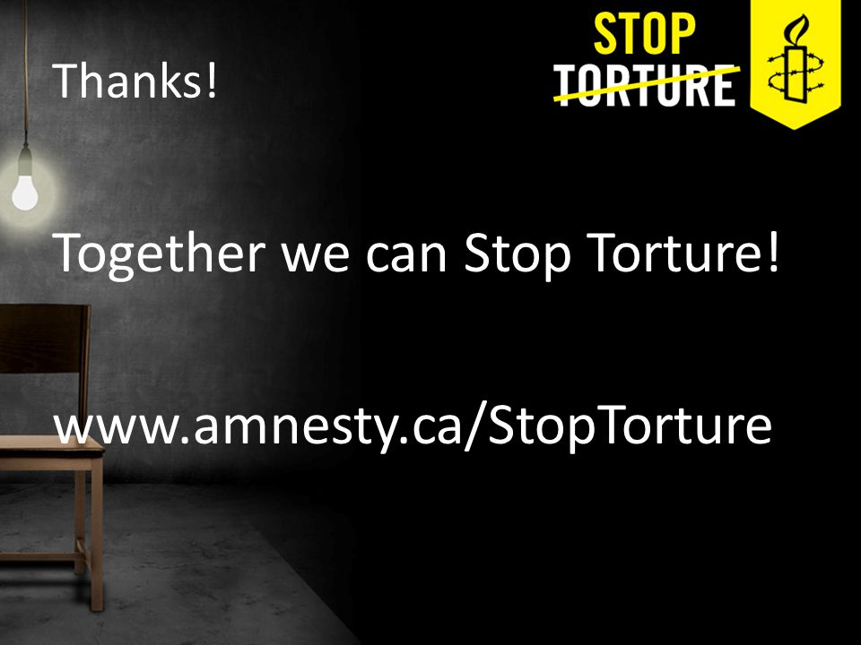 Thanks! Together we can Stop Torture! www.amnesty.ca/StopTorture