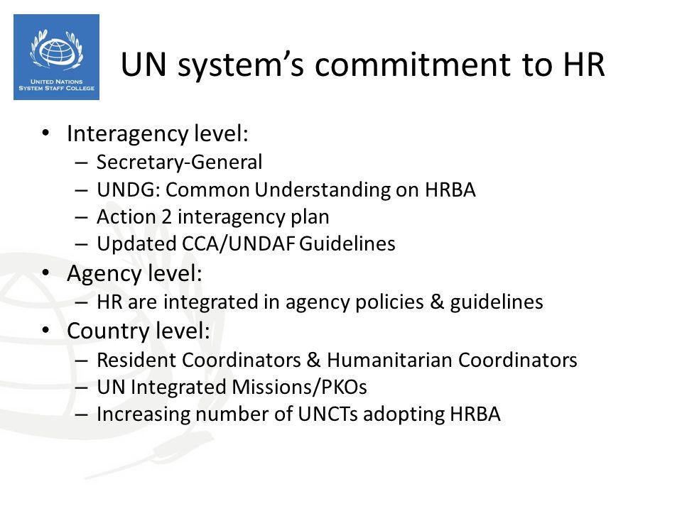 UN system's commitment to HR Interagency level: – Secretary-General – UNDG: Common Understanding on HRBA – Action 2 interagency plan – Updated CCA/UND