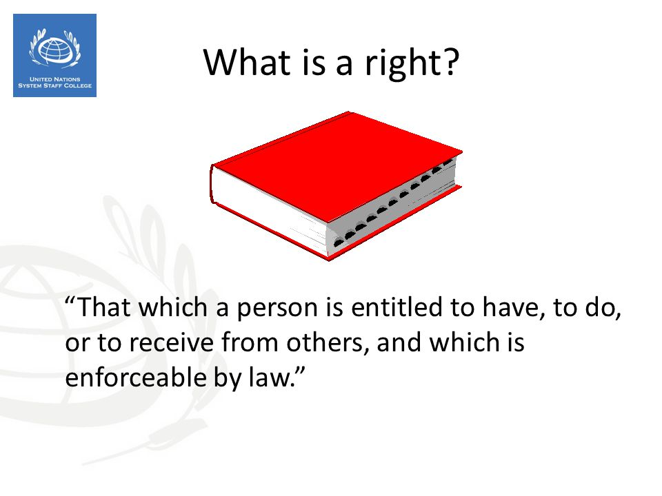 """""""That which a person is entitled to have, to do, or to receive from others, and which is enforceable by law."""" What is a right?"""