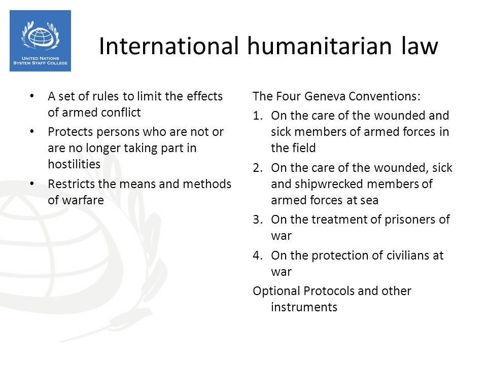 International humanitarian law A set of rules to limit the effects of armed conflict Protects persons who are not or are no longer taking part in host