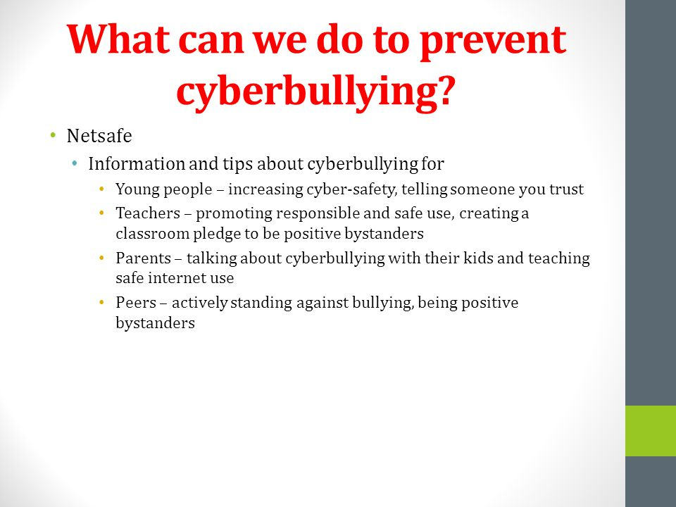What can we do to prevent cyberbullying? Netsafe Information and tips about cyberbullying for Young people – increasing cyber-safety, telling someone