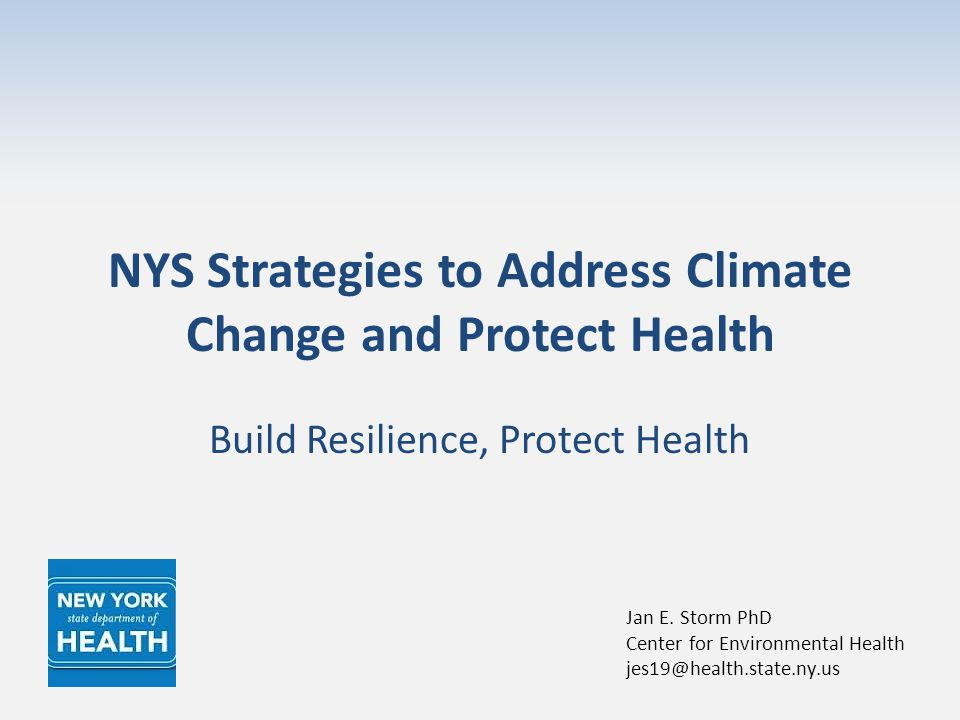 NYS Strategies to Address Climate Change and Protect Health Build Resilience, Protect Health Jan E.