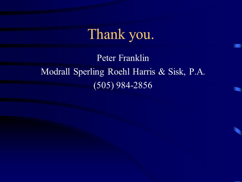 Thank you. Peter Franklin Modrall Sperling Roehl Harris & Sisk, P.A. (505) 984-2856