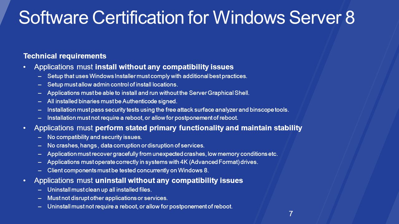 7 Technical requirements Applications must install without any compatibility issues –Setup that uses Windows Installer must comply with additional best practices.