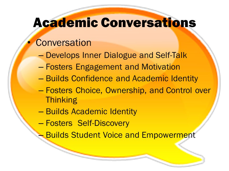 Academic Conversations Conversation – Develops Inner Dialogue and Self-Talk – Fosters Engagement and Motivation – Builds Confidence and Academic Ident