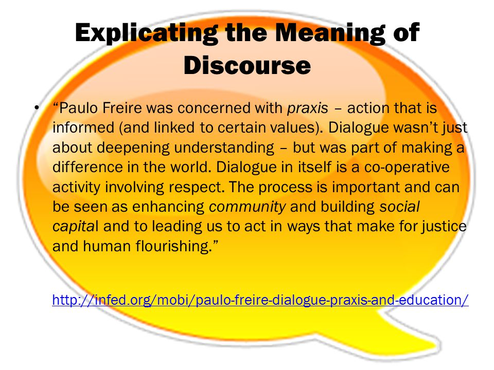 "Explicating the Meaning of Discourse ""Paulo Freire was concerned with praxis – action that is informed (and linked to certain values). Dialogue wasn't"