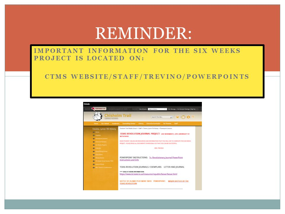 IMPORTANT INFORMATION FOR THE SIX WEEKS PROJECT IS LOCATED ON: CTMS WEBSITE/STAFF/TREVINO/POWERPOINTS REMINDER: