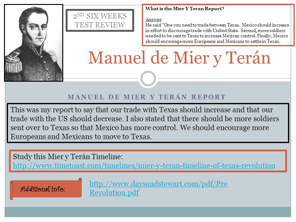 MANUEL DE MIER Y TERÁN REPORT Manuel de Mier y Terán http://www.daysandstewart.com/pdf/Pre Revolution.pdf This was my report to say that our trade with Texas should increase and that our trade with the US should decrease.