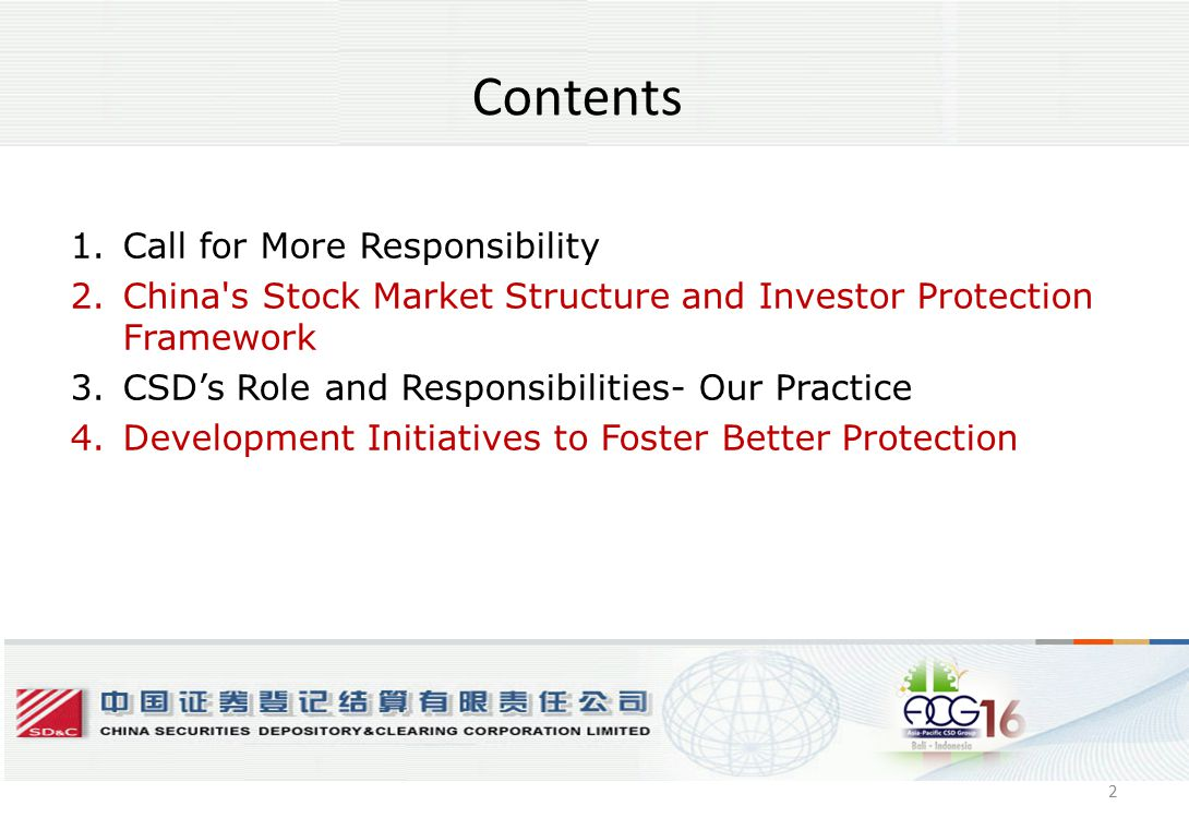 2 Contents 1.Call for More Responsibility 2.China s Stock Market Structure and Investor Protection Framework 3.CSD's Role and Responsibilities- Our Practice 4.Development Initiatives to Foster Better Protection 2