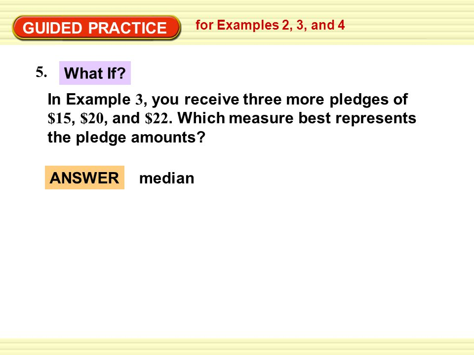 GUIDED PRACTICE 6.What are the mode and median costs of the trees in Example 4 .