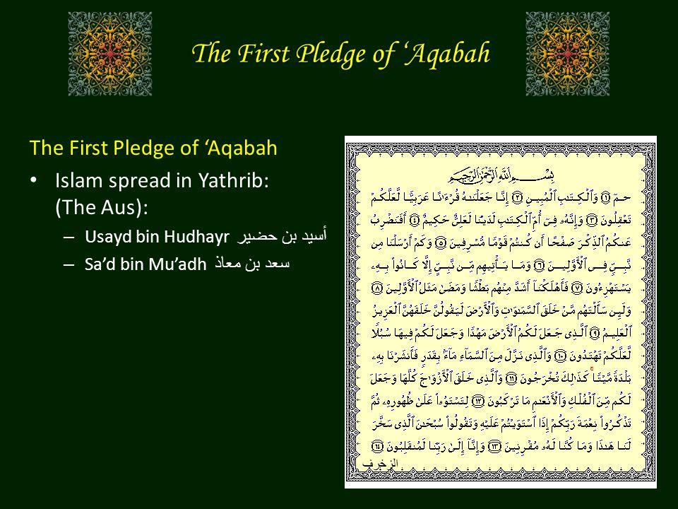 The First Pledge of 'Aqabah Islam spread in Yathrib: (The Aus): – Usayd bin Hudhayr أسيد بن حضير – Sa'd bin Mu'adh سعد بن معاذ الزخرف